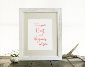 Follow Your Heart and Happiness will Follow 8x10 Print
