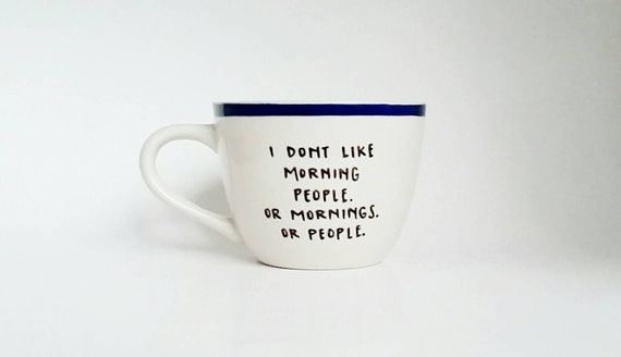 I Don't Like Morning People Hand Painted Funny Quote Art White Mug 12 oz Dishwasher Safe