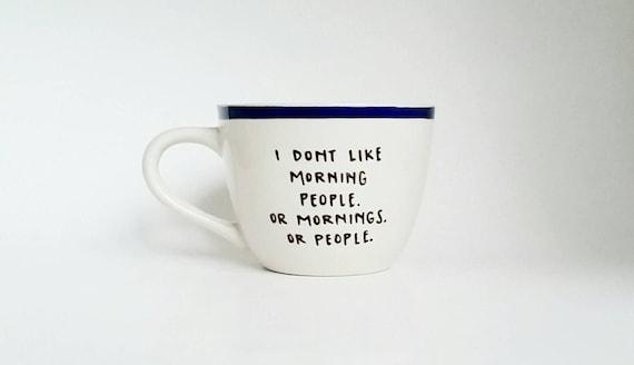 I Don't Like Morning People Hand Painted Funny Quote Art White Mug 12 oz Dishwasher Safe