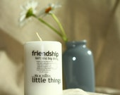 Friendship is a Million Little Things - 3 x 4 Pillar Candle - Great Unique Friendship Gift - Customizable