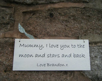 Beautiful Personalised Mum/Mummy, 'I love you to the moon and stars and back' Wooden Sign