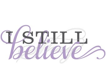 I Still Believe  -  SVG cut file for Silhouette and other cutting machines