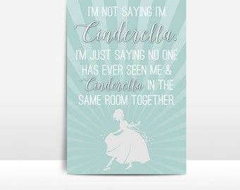 I'm Not Saying I'm Cinderella Instant Download 11x14 Print