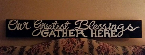 Our Greatest Blessings Gather Here - wood sign