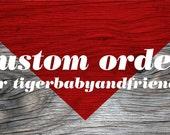 Custom Order for tigerbabyandfriends