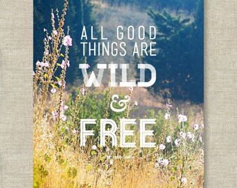All Good Things Are Wild and Free —  Inspirational Art Print — 8x10