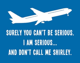 FUNNY T-SHIRT Airplane Movie Surly You Cant Be Serious 70's Retro movie comedy mens kids tee (also available on crewnecks and hoodies SM-5XL
