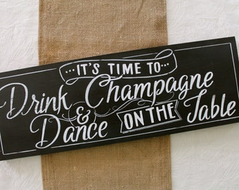 It's Time to Drink Champagne and Dance on the Table wedding sign hand painted 22 x 7