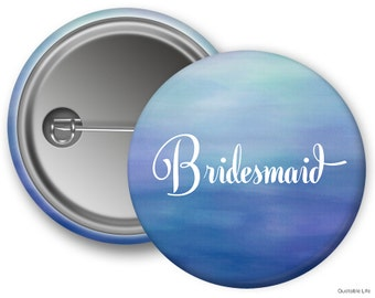 Bridesmaid // Blues Watercolor // Bachelorette Party // Bridal Party // Pin Back Button