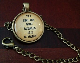 Goethe quote pendant If I Love You What Business Is It of Yours