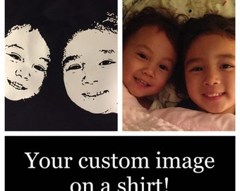 Custom image on black shirt!  Send me a picture of your face