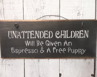 wood sign, unattended children, espresso and a free puppy, funny, humor, wall decor, wall hanging