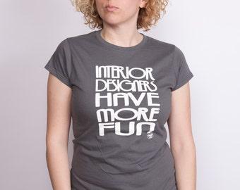Interior designers have more fun - Women's men's grey T-shirt - Designers - Creatives - Gift