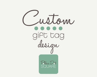 Custom gift tag design Custom design Printable gift tags To From