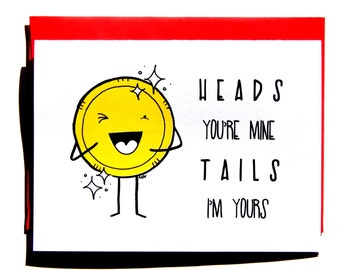 Love card -  Funny card - Valentines card - Heads you're mine tails I'm yours - coin illustration