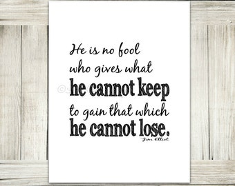He is No Fool // Jim Elliot Quote // Black and White // INSTANT DOWNLOAD // Christian Wall Art Print