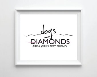 Printable 8x10 Dogs are a Girl's Best Friend Print