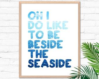 Oh I Do Like To Be Beside The Seaside Blue Waters 8x10 Digital Giclee Print Wall Art Home Decor Coastal Nautical Typography Ocean Beach