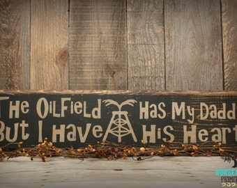 """Oilfield Home Decor, """"The Oilfield Has My Daddy But I Have His Heart"""", Oilfield Gifts"""