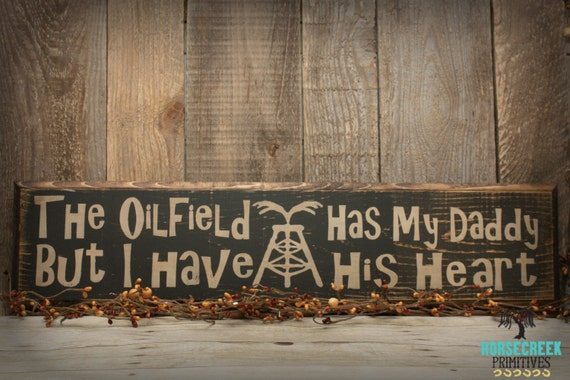 Oilfield Home Decor The Oilfield Has My Daddy But I