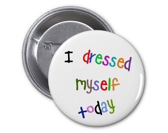 """I dressed myself today Pinback Button or Fridge Magnet or Pocket Mirror i am competent funny confidence confident happy 1.25"""" or 2.25"""""""