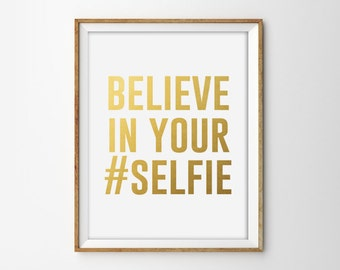 Believe in your Selfie Faux Gold Foil Print. Hashtag. Modern Home Decor. Minimalist Print. Typography Print. Funny Quote.