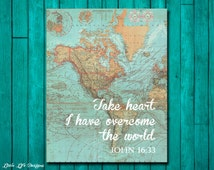 John 16:33. Take heart. I have overcome the world. Scripture. Bible Verse. Christian Wall Art. Map Art. Christian Home Decor. Easter Decor.