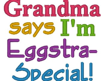 Instant Download: Grandma Says Im Eggstra-Special Easter Embroidery Design