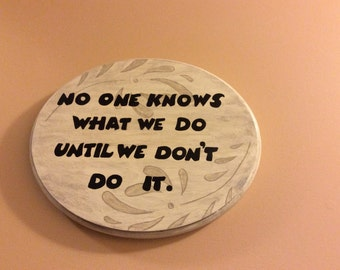 No One Knows What We Do Until We Dont Do It.