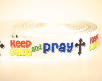 "5 yards of 7/8 inch ""Keep calm and pray"" grosgrain ribbon"
