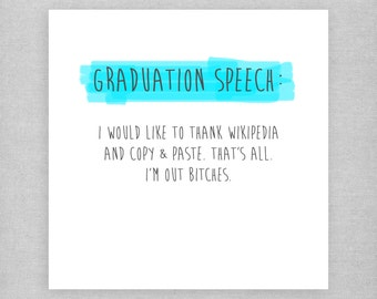 Graduation card. I would like to thank copy and paste! Funny, rude, cheeky, sarcastic card.