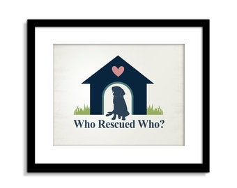 Dog Rescue Art, Dog Wall Decor, Dog Poster, Dog Quote, Who Rescued Who, Dog Print