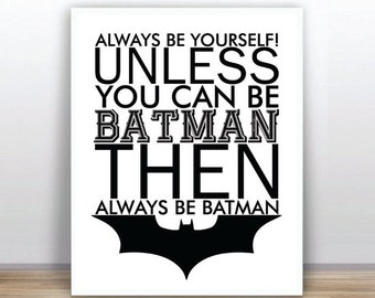 BUY 2 GET 1 FREE Funny Motivational Inspirational Quote  Be Yourself  Batman Humor  Instant Download 8x10 Printable   Digital Poster