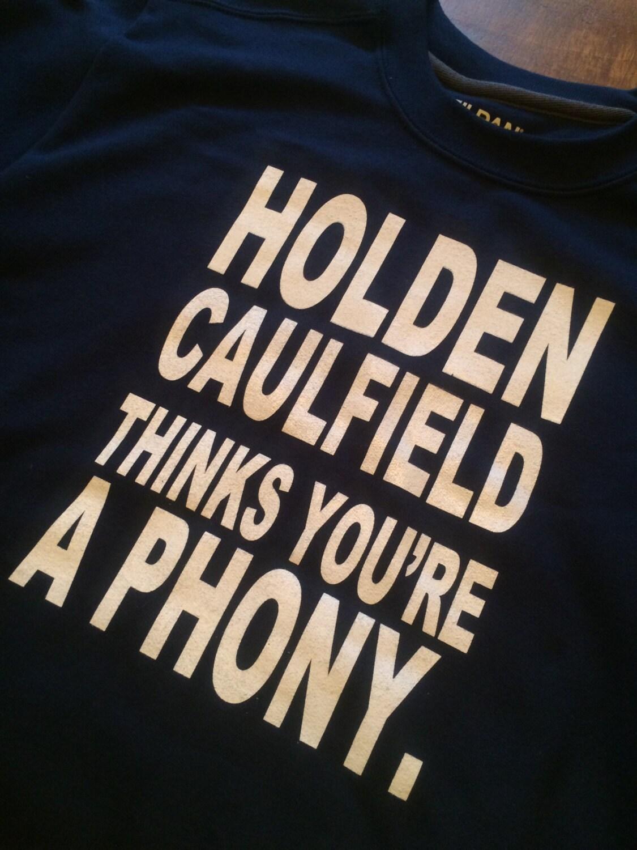 holden caulfield thinks youre a phony sweatshirt the