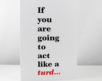 Greeting Card If you are going to be a turd