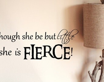 Though She be Little She is Fierce Decal / Shakespear Quote Decal / Quote Decal / Inspirational Decal