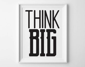 THINK BIG - Instant Download - 8x10 - 11x14 - Printable art - Black - Typography - Motivational Art - Home Decor