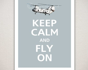 Keep Calm and FLY ON Military CH46 Helicopter Art Print Typography (Featured color: Glacier--choose your own colors)