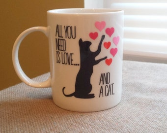 All you need is love and a cat coffee mug - cat lovers coffee mug - kitty coffee mug