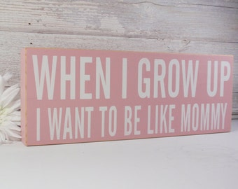 SALE- When I Grow Up I Want To Be Like Mommy- Wood Block Baby/Nursery/Kids Room Decor-Baby Gift-Shower Gift-Birthday Gift-Country Decor