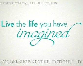Live the Life You have Imagined Wall Decal