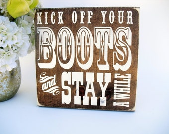 Rustic Wood Western Sign - Kick Off Your Boots and Stay A While (#1554)