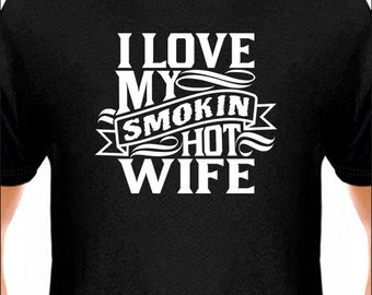 I Love My Smokin Hot Wife T-Shirt Men's / Unisex Tshirt