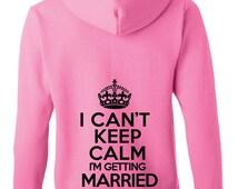 I can't keep calm i'm getting married full-zip Hoodie. Bridesmaid Hoodie, Zip Up Hoodie,  Bride Hoodie, Bridal Gift, Bachelorette Hoodie