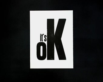 Letterpress 'it's OK', original Art Print, made with old wood type, limited edition.