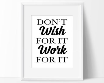 Don't Wish For It, Work For It Art Print - Inspirational Wall Art - Motivational Art  - Typography - Wall Art - Office Decor