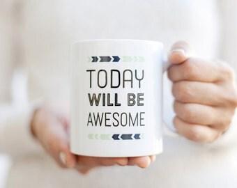 Today Will Be Awesome Inspirational Coffee Mug  Inspirational Quote Mug   Unique Coffee Mug   Statement Mug   Typography Mug