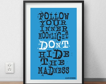 Allen Ginsberg Quote 'Follow your inner moonlight Don't hide the madness' - wall art print poster gift
