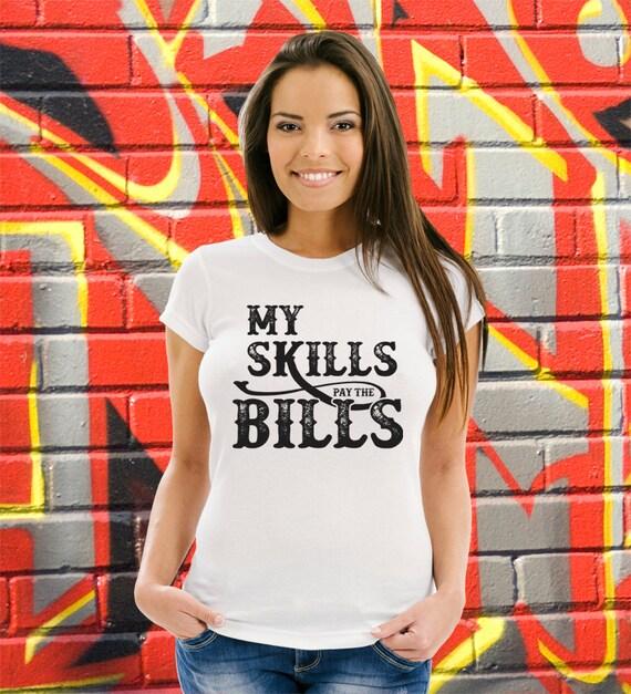 Funny t shirt my skills pay bills shirt artist mad skills job title