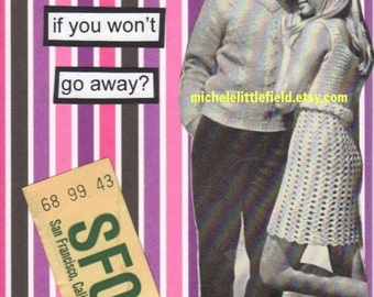 How Can I Miss You If You Won't Go Away Funny & Snarky Greeting Card
